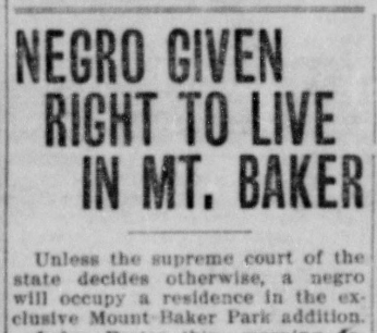 """Newspaper clipping with headline """"NEGRO GIVEN RIGHT TO LIVE IN MT. BAKER"""" with first paragraph, """"Unless the supreme court of the state decides otherwise, a negro will occupy residence in the exclusive Mount Baker Park addition."""""""